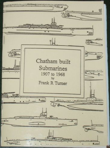 Chatham Built Submarines 1907 to 1968, by Frank R. Turner